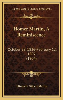 Homer Martin, A Reminiscence: October 28, 1836-February 12, 1897 (1904)