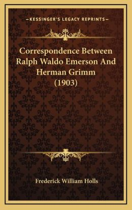 Correspondence Between Ralph Waldo Emerson And Herman Grimm (1903)