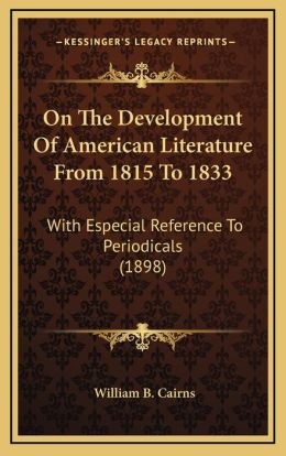 On The Development Of American Literature From 1815 To 1833: With Especial Reference To Periodicals (1898)