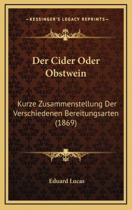 Der Cider Oder Obstwein: Kurze Zusammenstellung Der Verschiedenen Bereitungsarten (1869)