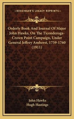 Orderly Book And Journal Of Major John Hawks, On The Ticonderoga-Crown Point Campaign, Under General Jeffrey Amherst, 1759-1760 (1911)