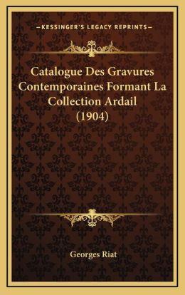Catalogue Des Gravures Contemporaines Formant La Collection Ardail (1904)
