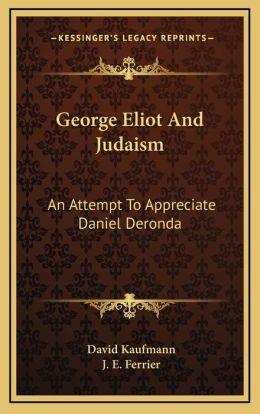 George Eliot And Judaism: An Attempt To Appreciate Daniel Deronda