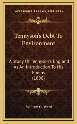 Tennyson's Debt To Environment: A Study Of Tennyson's England As An Introduction To His Poems (1898)