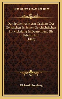 Das Spolienrecht Am Nachlass Der Geistlichen In Seiner Geschichtlichen Entwickelung In Deutschland Bis Friedrich II (1896)