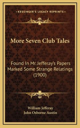 More Seven Club Tales: Found In Mr. Jefferay's Papers Marked Some Strange Relatings (1900)