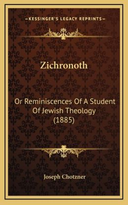 Zichronoth: Or Reminiscences Of A Student Of Jewish Theology (1885)