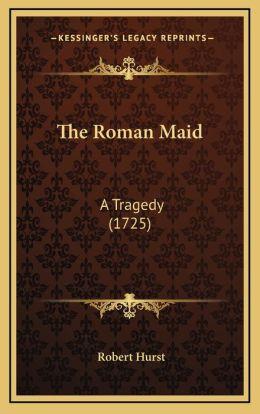 The Roman Maid: A Tragedy (1725)