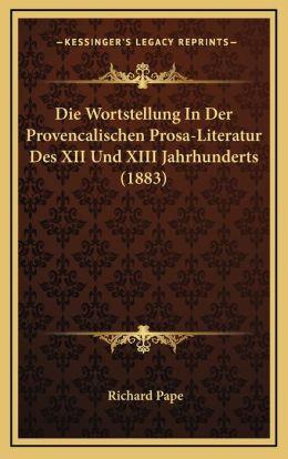 Die Wortstellung In Der Provencalischen Prosa-Literatur Des XII Und XIII Jahrhunderts (1883)