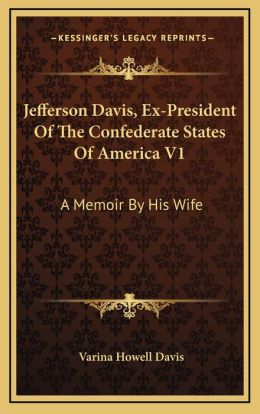 Jefferson Davis, Ex-President Of The Confederate States Of America V1: A Memoir By His Wife