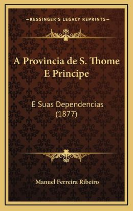 A Provincia de S. Thome E Principe: E Suas Dependencias (1877)
