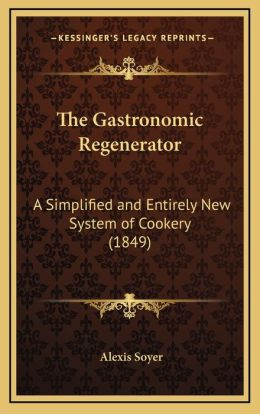 The Gastronomic Regenerator: A Simplified and Entirely New System of Cookery (1849)