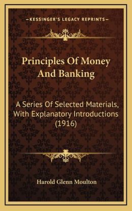 Principles Of Money And Banking: A Series Of Selected Materials, With Explanatory Introductions (1916)