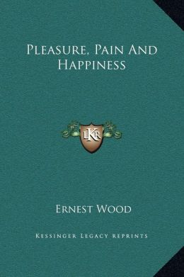 Pleasure, Pain And Happiness
