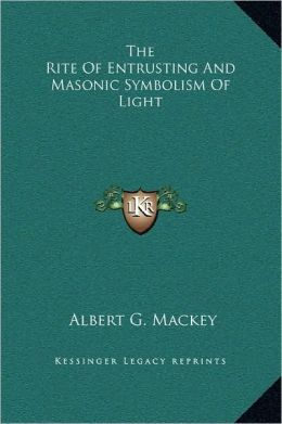 The Rite Of Entrusting And Masonic Symbolism Of Light