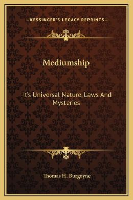 Mediumship: It's Universal Nature, Laws And Mysteries