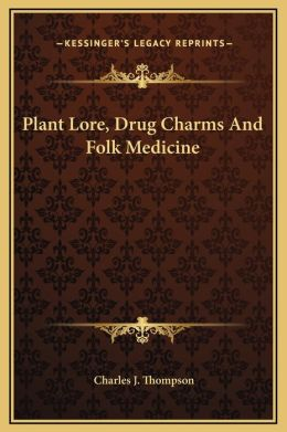 Plant Lore, Drug Charms And Folk Medicine