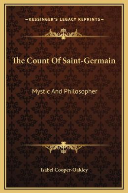 The Count Of Saint-Germain: Mystic And Philosopher