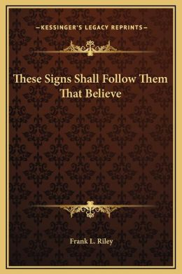 These Signs Shall Follow Them That Believe