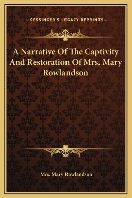 A Narrative Of The Captivity And Restoration Of Mrs. Mary Rowlandson