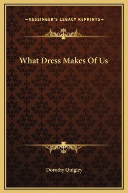 What Dress Makes of Us Dorothy Quigley