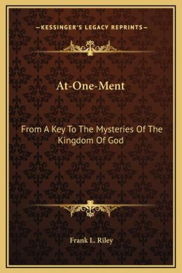 At-One-Ment: From A Key To The Mysteries Of The Kingdom Of God