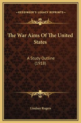 The War Aims Of The United States: A Study Outline (1918)