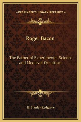 Roger Bacon: The Father of Experimental Science and Medieval Occultism