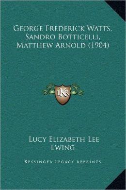 George Frederick Watts, Sandro Botticelli, Matthew Arnold (1904)