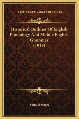 Historical Outlines Of English Phonology And Middle English Grammar (1919)