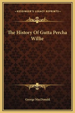 The History of Gutta Percha Willie