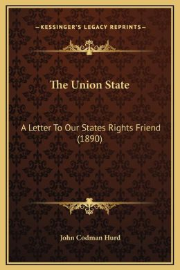 The Union State: A Letter To Our States Rights Friend (1890)