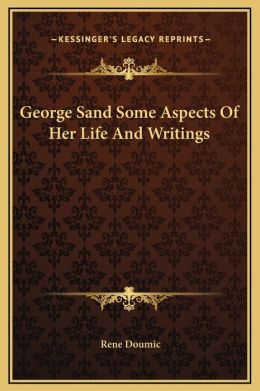 George Sand Some Aspects Of Her Life And Writings