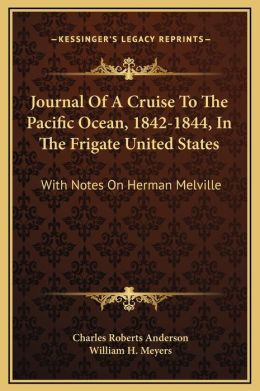 Journal Of A Cruise To The Pacific Ocean, 1842-1844, In The Frigate United States: With Notes On Herman Melville