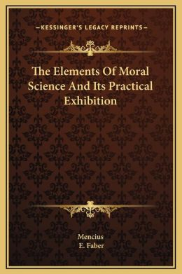 The Elements Of Moral Science And Its Practical Exhibition