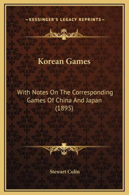 Korean Games: With Notes On The Corresponding Games Of China And Japan (1895)