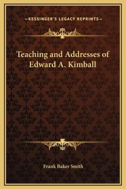Teaching And Addresses Of Edward A. Kimball