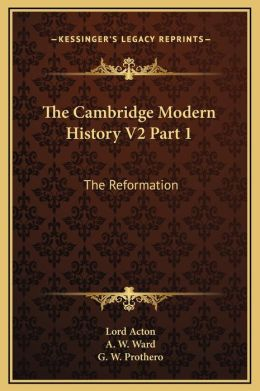 The Cambridge Modern History V2 Part 1: The Reformation