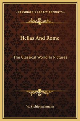 Hellas and Rome the Classical World in Pic ZschietzschmannW