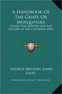 A Handbook Of The Gnats Or Mosquitoes: Giving The Anatomy And Life History Of The Culicidae (1902)