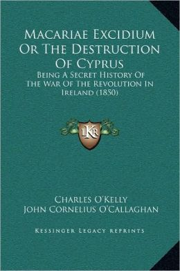Macariae Excidium Or The Destruction Of Cyprus: Being A Secret History Of The War Of The Revolution In Ireland (1850)