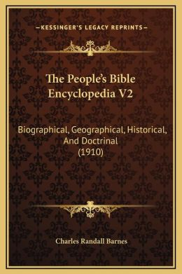 The People's Bible Encyclopedia V2: Biographical, Geographical, Historical, And Doctrinal (1910)