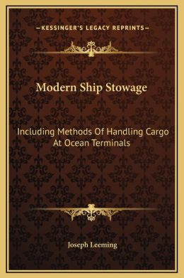 Modern Ship Stowage: Including Methods Of Handling Cargo At Ocean Terminals