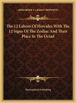 The 12 Labors Of Hercules With The 12 Signs Of The Zodiac And Their Place In The Octad