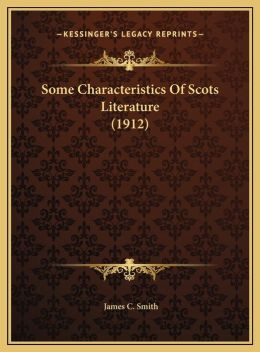 Some Characteristics Of Scots Literature (1912)