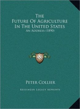 The Future Of Agriculture In The United States: An Address (1890)