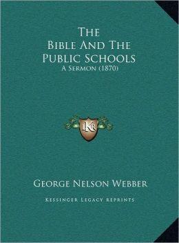 The Bible And The Public Schools: A Sermon (1870)