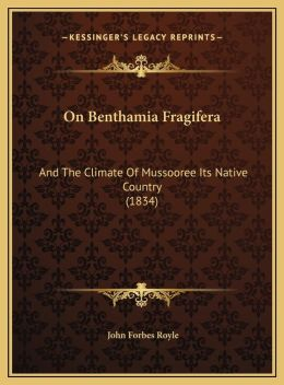 On Benthamia Fragifera: And The Climate Of Mussooree Its Native Country (1834)