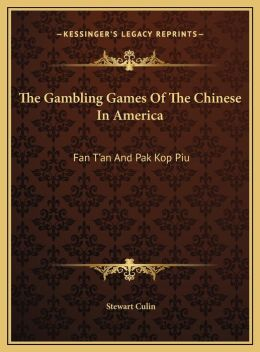 The Gambling Games Of The Chinese In America: Fan T'an And Pak Kop Piu
