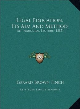 Legal Education, Its Aim And Method: An Inaugural Lecture (1885)
